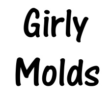 Girls Night Out/Girly Molds