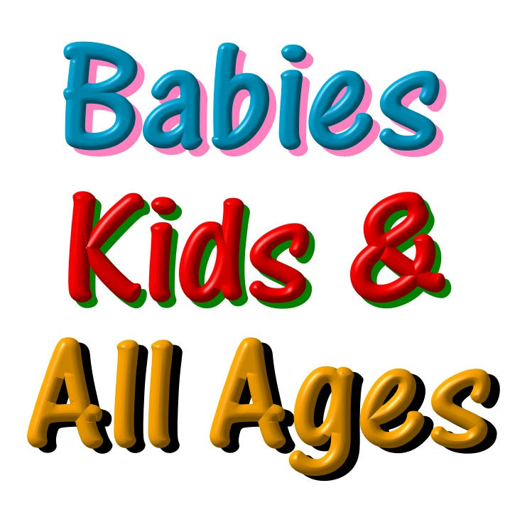 Babies, Kids and All Ages