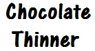 Chocolate Thinner